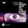 All Roads Lead To The Dancefloor Remixes - 2013 - Carl Cox
