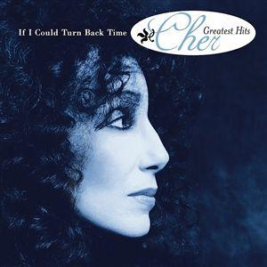 If I Could Turn Back Time (Greatest Hits)