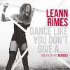 Dance Like You Dont Give A....(Greatest Hits Remixes) - 2014 - LeAnn Rimes
