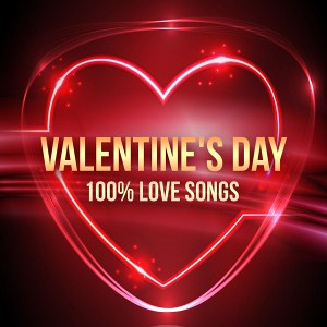 Valentine's Day - 100% Love Songs<