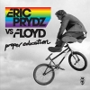 Proper Education (vs.Floyd) - 2007 - Eric Prydz