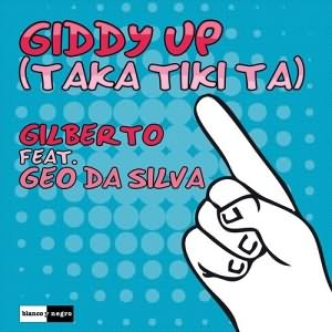 Giddy Up (Taka Tiki Ta) (Ft Gilberto)
