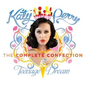 Teenage Dream (The Complete Confection)