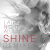Shine (Remixes) - 2013 - Late Night Alumni