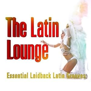 Latin Lounge Essential Laidback Grooves