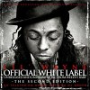 Official White Label (The Second Edition) - 2009 - Lil Wayne