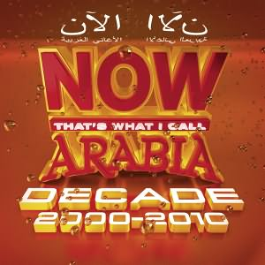 Now Thats What I Call Arabia Decade (2000-2010)