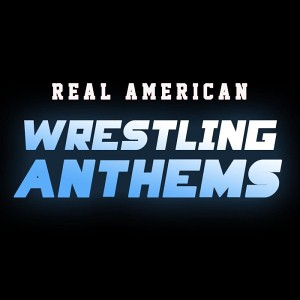 Real American Wrestling Anthems (Theme Songs from WWE) (2015)