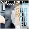 Surrounded (Vs. Tony T) - 2013 - Yves Larock