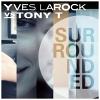 Surrounded (Vs. Tony T) - 2013 - Yves Larock