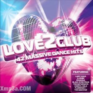 Love 2 Club (42 Massive Dance Hits)